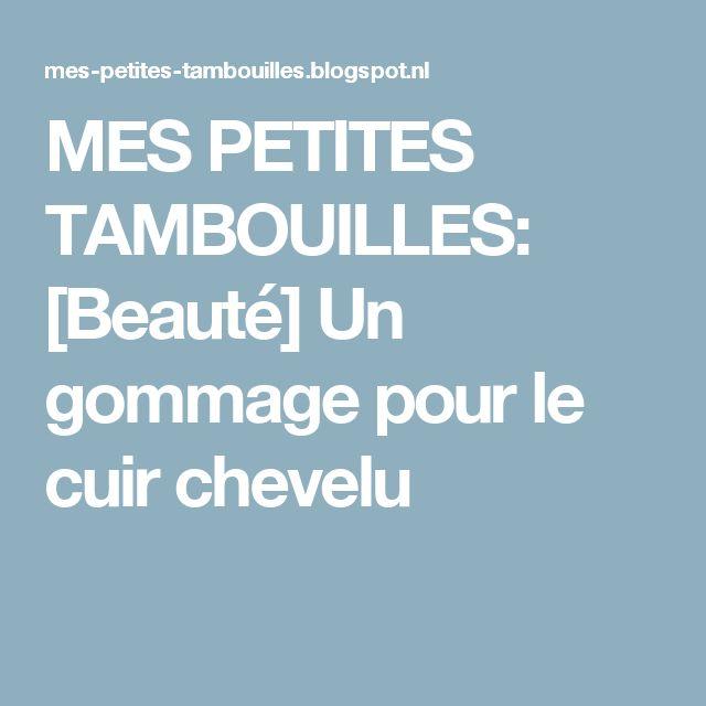 MES PETITES TAMBOUILLES: [Beauté] Un gommage pour le cuir chevelu