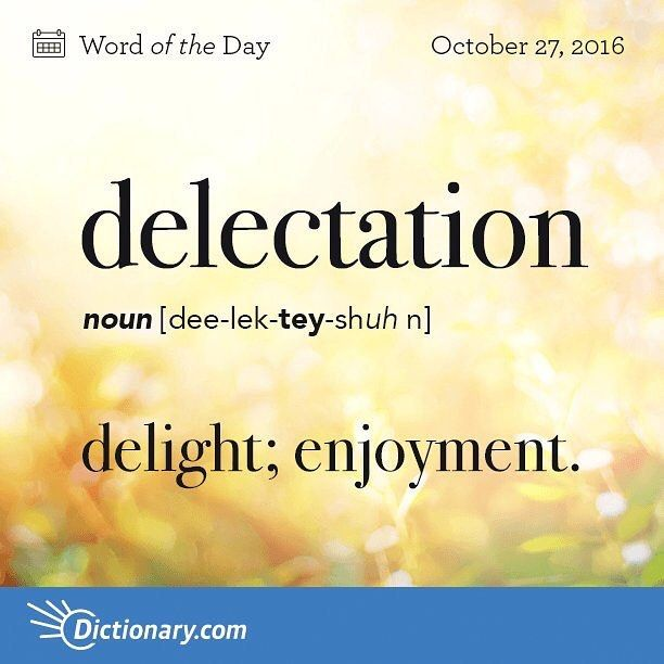 What brings delectation in your life?