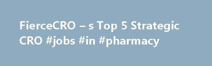 FierceCRO – s Top 5 Strategic CRO #jobs #in #pharmacy http://pharma.remmont.com/fiercecro-s-top-5-strategic-cro-jobs-in-pharmacy/  #cro pharma # FierceCRO s Top 5 Strategic CRO/Pharma Partnerships Contract research organizations go back decades, but it is only within the past few years that they have coalesced as their own force in the biotech industry. A noticeable shift occurred in outsourcing research and clinical work when Big Pharma R D costs skyrocketed. Companies like Sanofi ($SNY)…