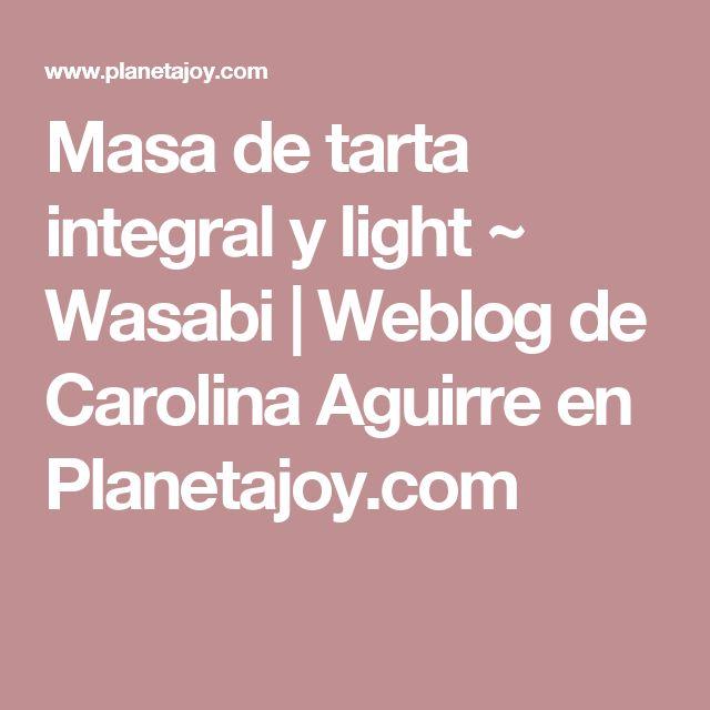 Masa de tarta integral y light ~ Wasabi   Weblog de Carolina Aguirre en Planetajoy.com