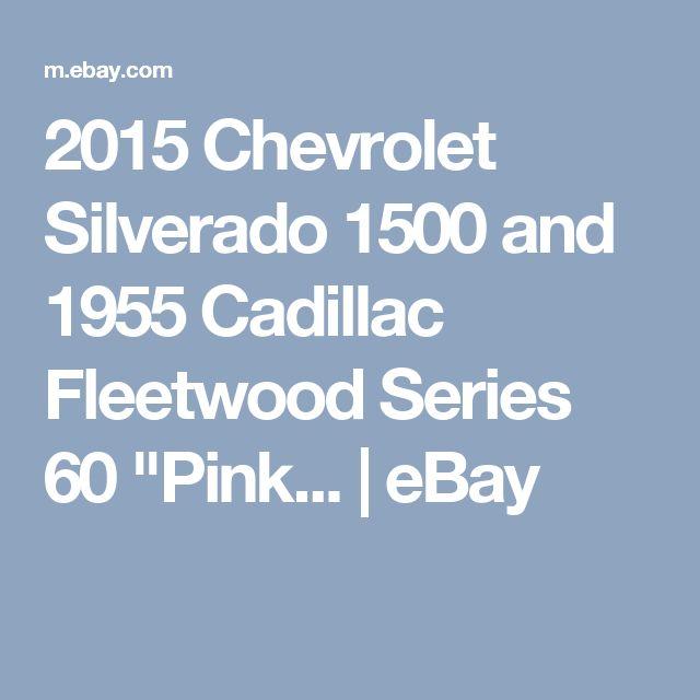 "2015 Chevrolet Silverado 1500 and 1955 Cadillac Fleetwood Series 60 ""Pink... | eBay"