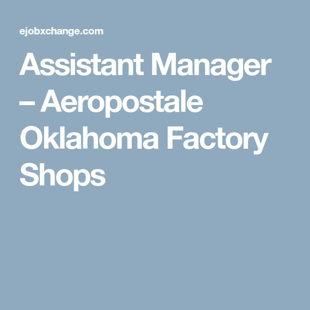 Assistant Manager – Aeropostale Oklahoma Factory Shops