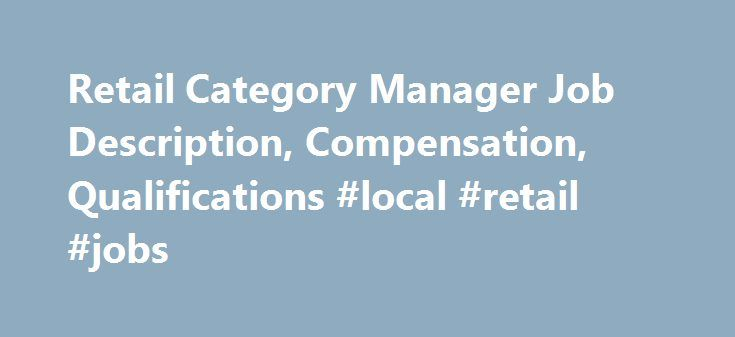 Retail Category Manager Job Description, Compensation - retail job description