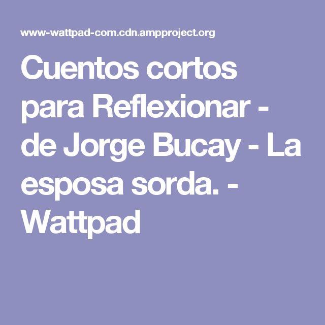 Cuentos cortos para Reflexionar - de Jorge Bucay - La esposa sorda. - Wattpad