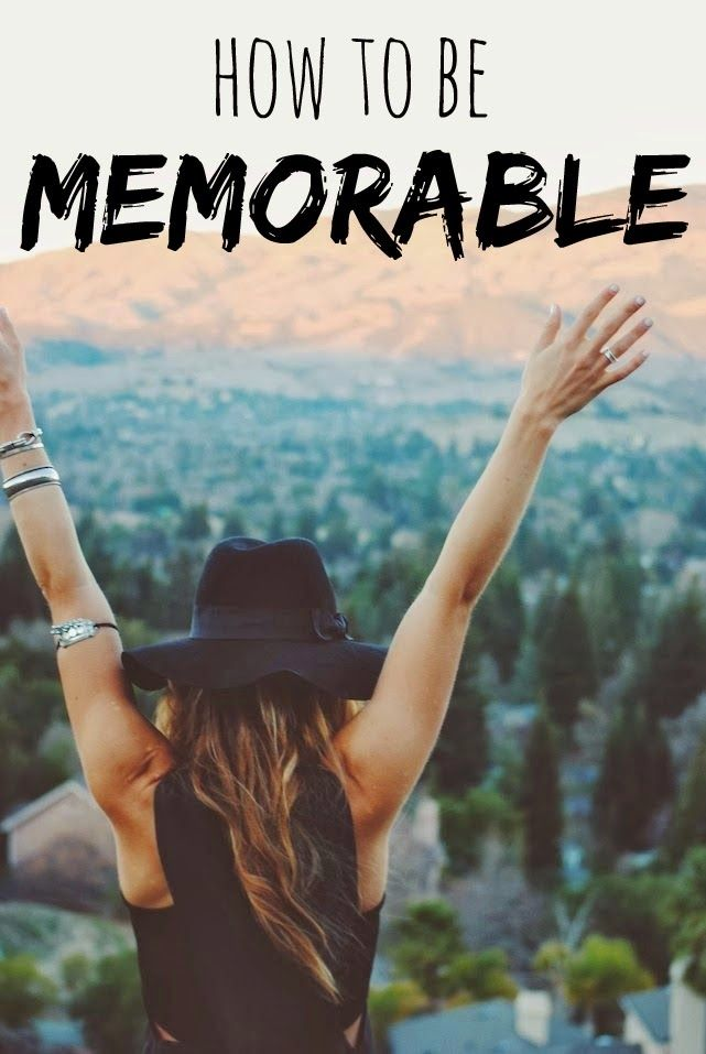 How To Be Memorable: Tips and Tricks