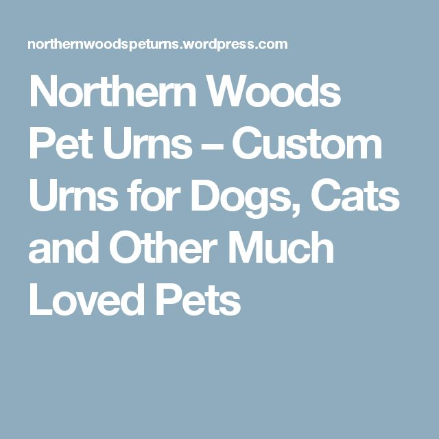 Northern Woods Pet Urns – Custom Urns for Dogs, Cats and Other Much Loved Pets