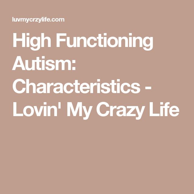 High Functioning Autism: Characteristics - Lovin' My Crazy Life