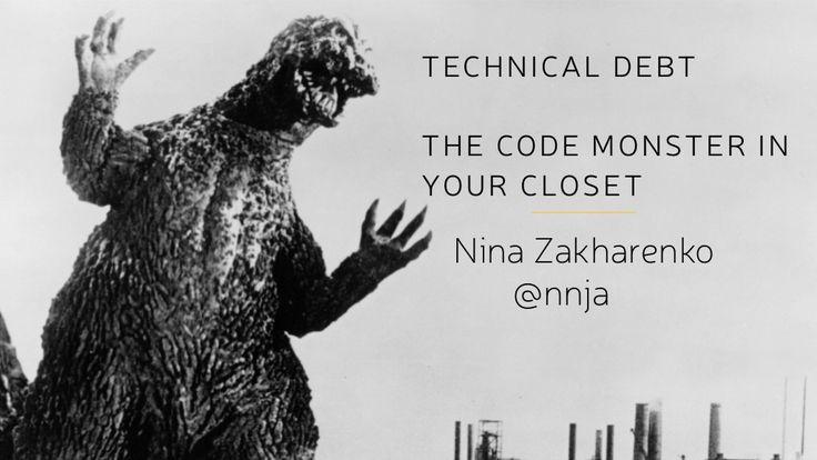 Pycon 2015 - Technical Debt - The Monster in Your Closet by Nina Zakharenko via slideshare