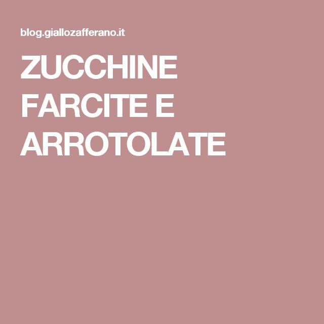 ZUCCHINE FARCITE E ARROTOLATE