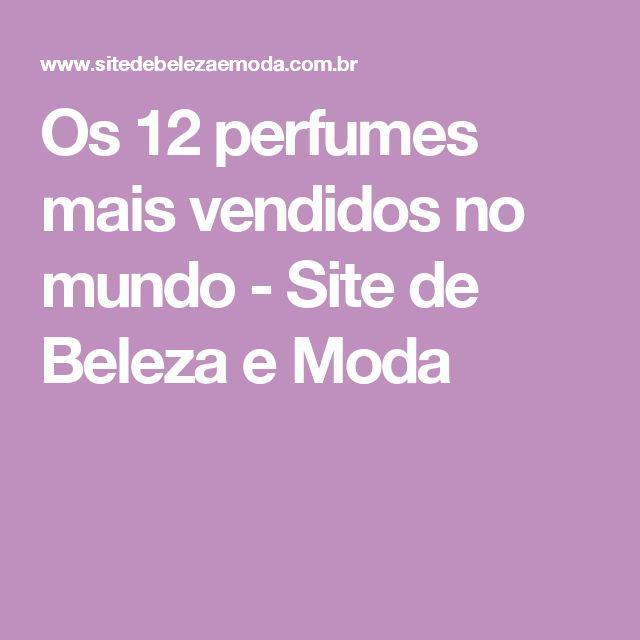 Os 12 perfumes mais vendidos no mundo - Site de Beleza e Moda