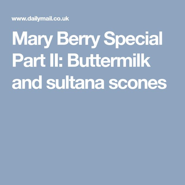 Mary Berry Special Part II: Buttermilk and sultana scones