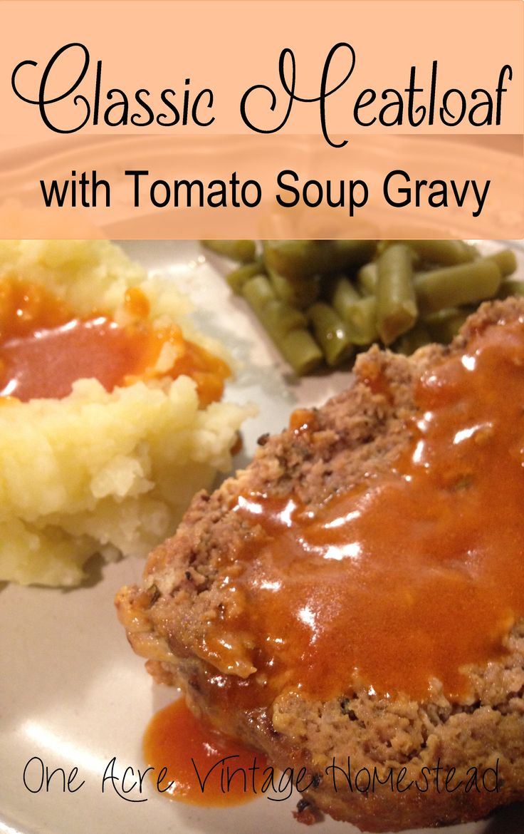 Classic Meatloaf with Tomato Soup Gravy One Acre Vintage Homestead