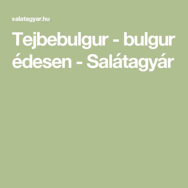 Tejbebulgur - bulgur édesen - Salátagyár