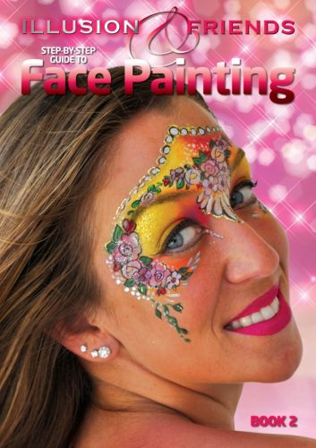 Illusion & Friends Step-By-Step Guide to Face Painting By Victoria Noyce