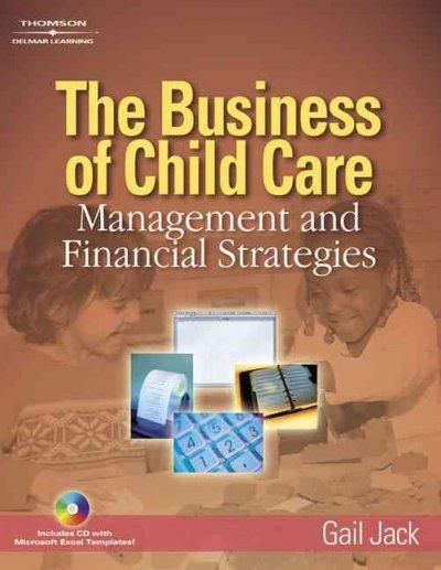 CHILD CARE ADMINISTRATORS AND EARLY CHILD CARE PROFESSIONALS will greatly value the business skills detailed in the Business of Child Care: Management and Financial Strategies. With the particular foc