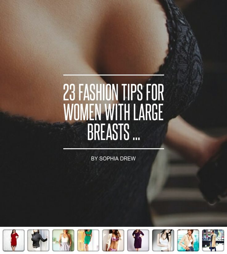 23 #Fashion Tips for Women with Large Breasts ... - Fashion