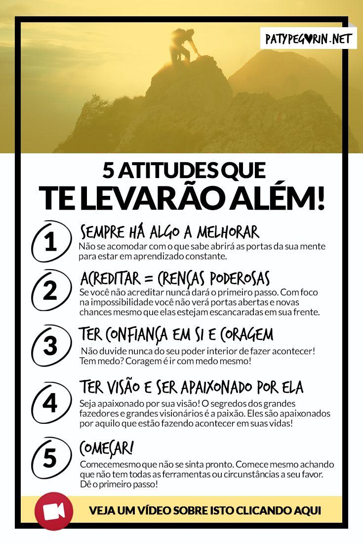 5 atitudes que te levarão além. Assista um vídeo sobre isto em:  http://patypegorin.net/atitudes/