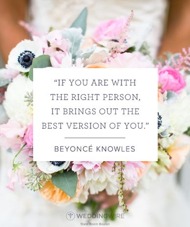 "10 Heartfelt Celebrity Love Quotes: ""If you are with the right person, it brings out the best version of you"" - Beyoncé love quote"