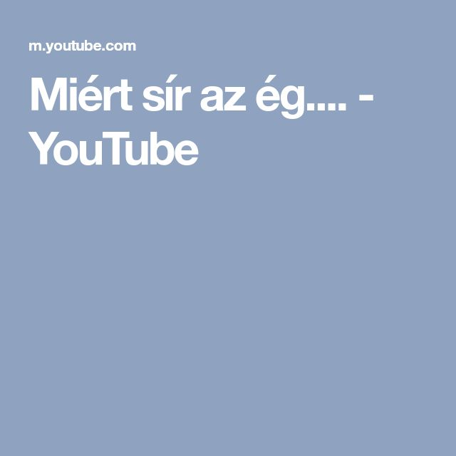 Miért sír az ég.... - YouTube