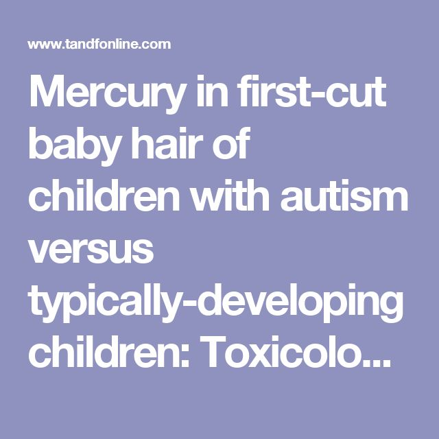 Mercury in first-cut baby hair of children with autism versus typically-developing children: Toxicological & Environmental Chemistry: Vol 90, No 4
