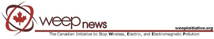 W.E.E.P. News -  The Canadian initiative to stop Wireless Electrical and Electromagnetic Pollution. WEEP News is a service provided by WEEP to keep those interested in and affected by Wireless, Electric, & Electromagnetic Pollution, informed on a daily basis, of all the current issues and initiatives in the world today.