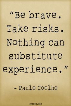'Be brave. Take risks. Nothing can substitute experience.' - an inspirational Paulo Coelho quote from the author of The Alchemist. Read the best Paulo Coelho quotes at http://seffsaid.com