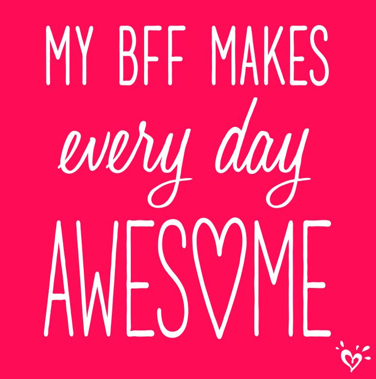 My BFF makes every day AWESOME! Words We