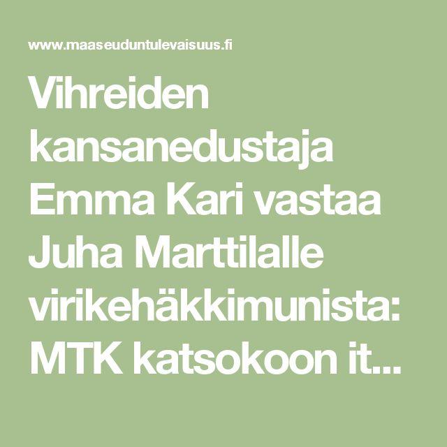 Vihreiden kansanedustaja Emma Kari vastaa Juha Marttilalle virikehäkkimunista: MTK katsokoon itse peiliin - Maaseudun Tulevaisuus