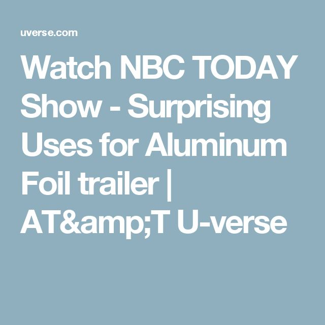 Watch NBC TODAY Show - Surprising Uses for Aluminum Foil trailer |  AT&T U-verse
