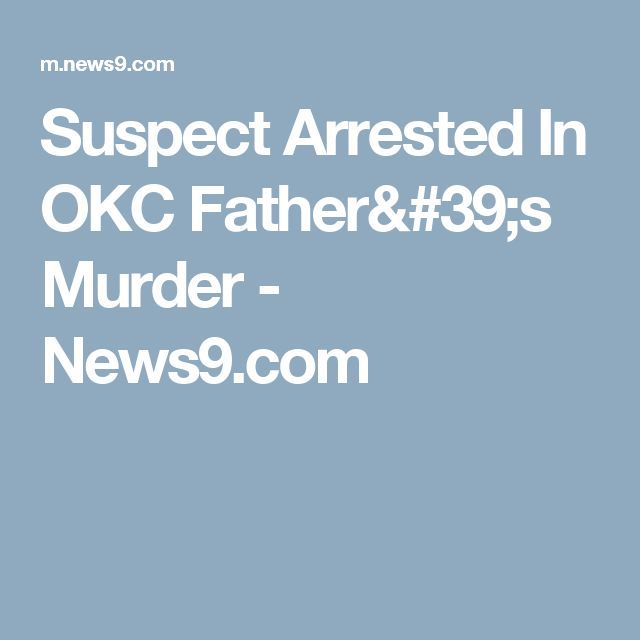 Suspect Arrested In OKC Father's Murder - News9.com