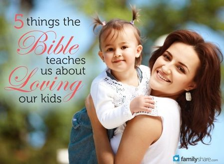 5 things the Bible teaches us about loving our kids