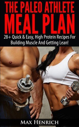 The Paleo Athlete Meal Plan: 28+ Quick & Easy, High Protein Meals For Building Muscle And Staying Lean! by Max Henrich, http://www.amazon.com/dp/B00I55Y4OA/ref=cm_sw_r_pi_dp_mo.7sb1502A3V