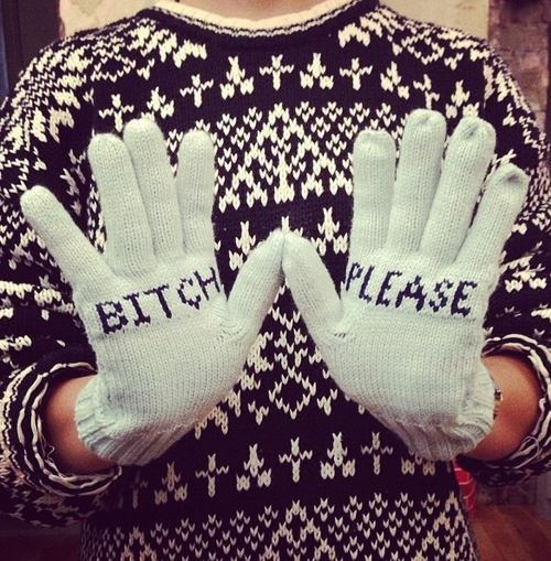 gloves. Hahaha only if my friends saw this