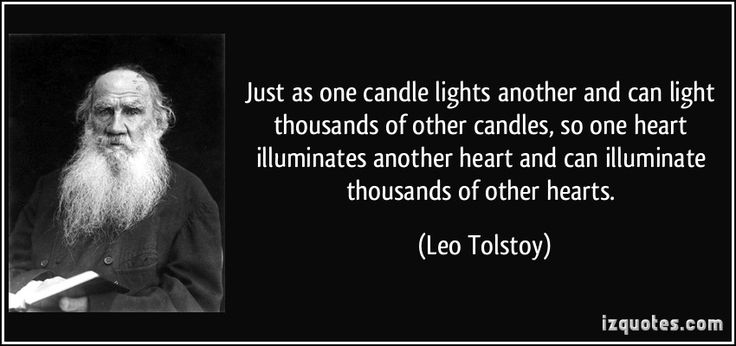 """Just as one candle lights another and can light thousands of other candles, so one heart illuminates another heart and can illuminate thousands of other hearts."" Leo Tolstoy #quote #LeoTolstoy"