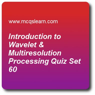 Introduction To Wavelet & Multiresolution Processing Quizzes:      digital image processing Quiz 60 Questions and Answers - Practice image processing quizzes based questions and answers to study introduction to wavelet & multiresolution processing quiz with answers. Practice MCQs to test learning on introduction to wavelet and multiresolution processing, origin of digital image processing, point line and edge detection, edge detection in segmentation, preview in image segmentation..
