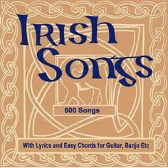 Irish Songs With Lyrics and Easy Chords for Guitar, Banjo Etc A collection of 600+ favourite Irish songs or songs often believed to have Irish connectionsIrish Songs With Chords