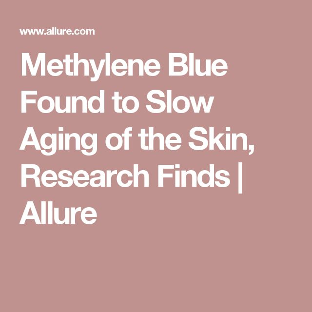 Methylene Blue Found to Slow Aging of the Skin, Research Finds | Allure