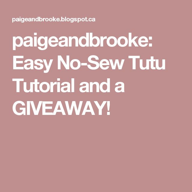 paigeandbrooke: Easy No-Sew Tutu Tutorial and a GIVEAWAY!
