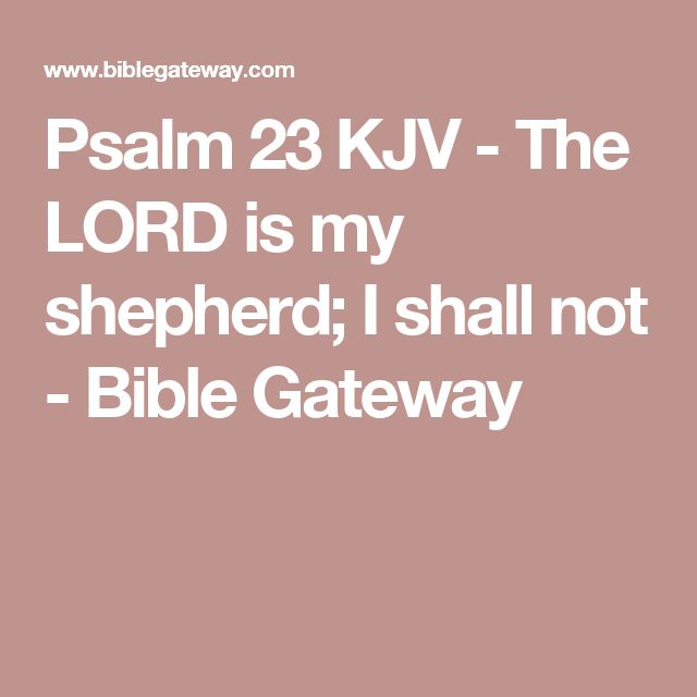 Psalm 23 KJV - The LORD is my shepherd; I shall not - Bible Gateway