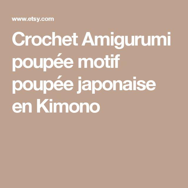 Crochet Amigurumi poupée motif poupée japonaise en Kimono