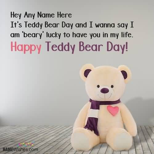It's Teddy Bear Day And I Wanna Say I Am Beary Lucky To Have You In My Life Happy Teddy Bear Day