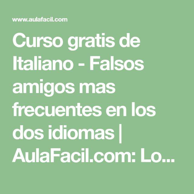Curso gratis de Italiano - Falsos amigos mas frecuentes en los dos idiomas | AulaFacil.com: Los mejores cursos gratis online