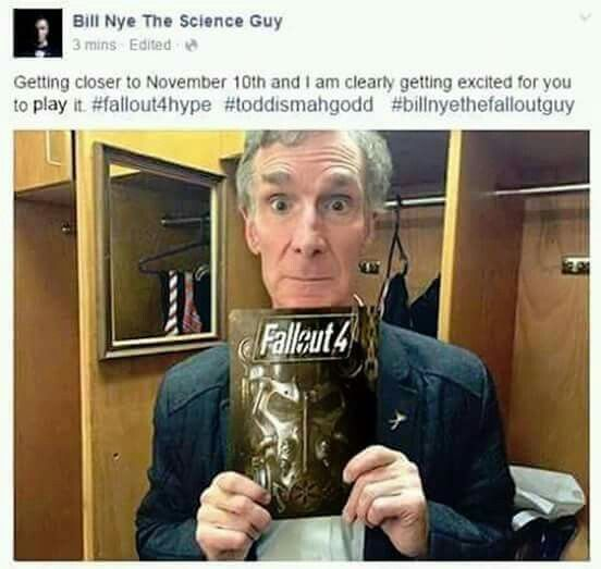 """""""Bill Nye the Fallout Guy"""". Simply fantastic. - Fallout 4<<< He's a gamer too?!?! My life is complete!"""