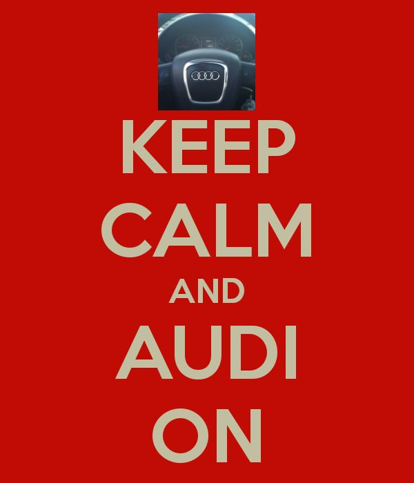 KEEP CALM AND AUDI ON