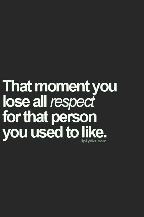 The last couple days have taught me that I have truly lost the respect I had, even after everything. Now I'm done.