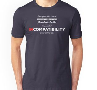 IT Geek T-Shirt - Once upon a time, I was an Integration Architect  Nowadays I'm the Chief InCompatibility Officer