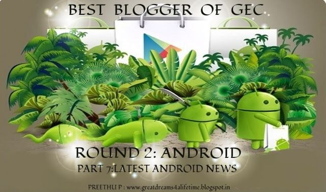 7.LATEST ANDROID NEWS ~ GREAT DREAMS FOR A LIFE TIME http://greatdreams4alifetime.blogspot.in/
