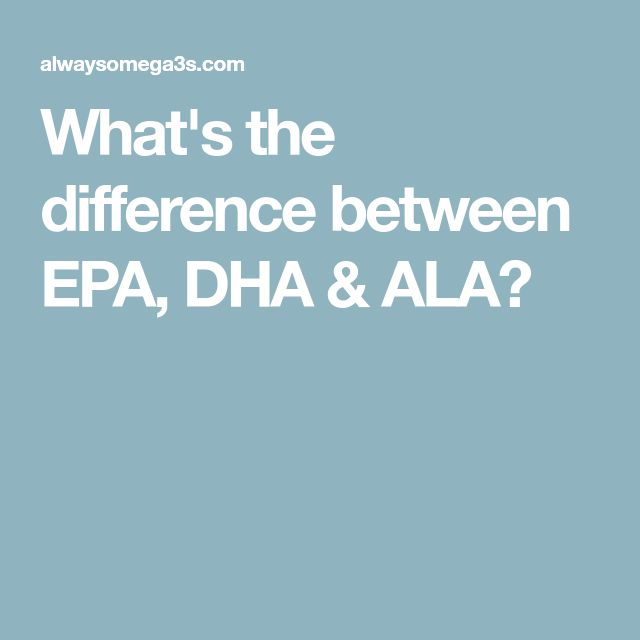 What's the difference between EPA, DHA & ALA?