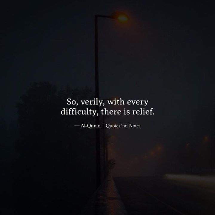 So verily with every difficulty there is relief.  Al-Quran via (http://ift.tt/2kH7SpQ)