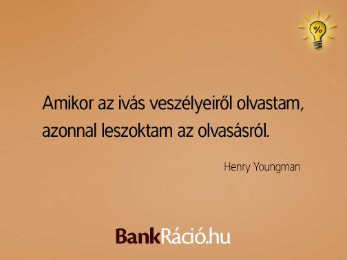 Amikor az ivás veszélyeiről olvastam, azonnal leszoktam az olvasásról. - Henry Youngman, www.bankracio.hu idézet